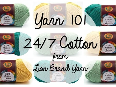 Yarn 101: 24.7 Cotton from Lion Brand Yarn