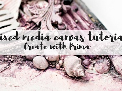 Mixed media canvas tutorial - Create with Prima -  Mixed media texture techniques
