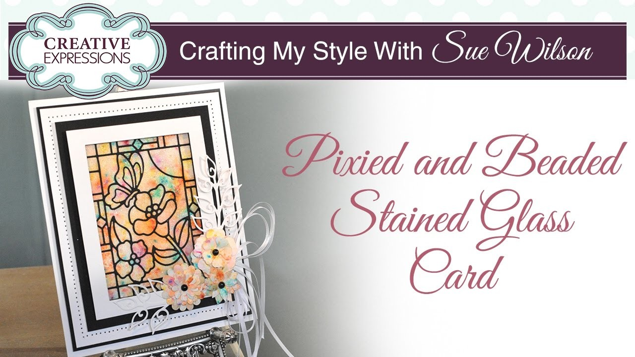 Pixied And Beaded Technique |Crafting My Style With Sue Wilson