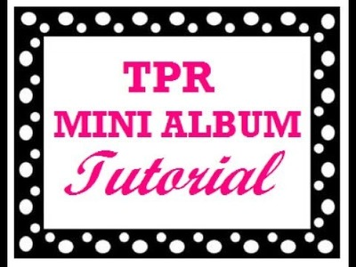 TPR Mini Album Tutorial - Part 1