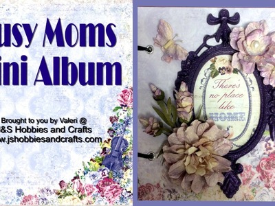 Busy Mom's Simple Easy Mini Album by Valeri at J & S Hobbies and Crafts