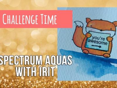 Challenge Time ~ Spectrum Aquas WIth Irit