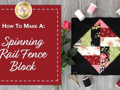How to Make a Spinning Rail Fence Block | with Jennifer Bosworth of Shabby Fabrics