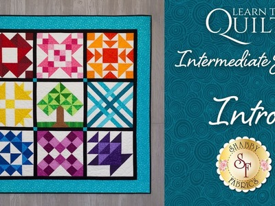 Learn to Quilt Intermediate Series Intro | Shabby Fabrics