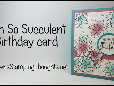 Oh So Succulent Birthday card using  Stampin'Up! products