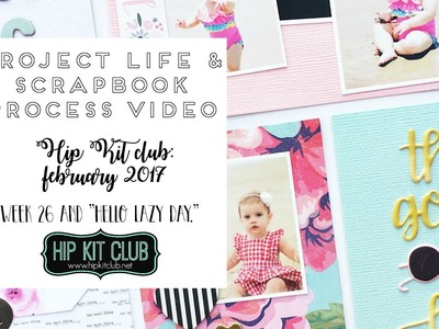 Project Life and Scrapbook Process   Hip Kit Club   February 2017