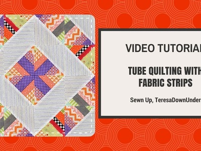 Video tutorial: Scrappy tube quilting with strips