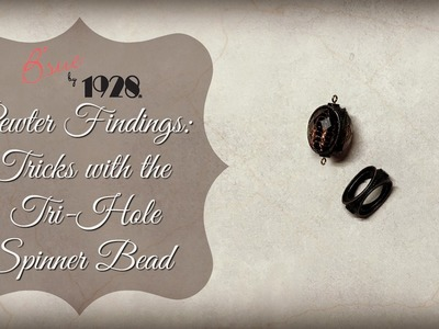 B'sue by 1928 Pewter Findings:  Tricks with the Tri-Hole Spinner Bead