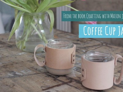 Coffee cup jar, tutorial from the Crafting with Mason jars book