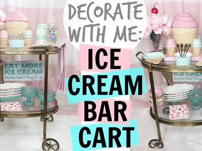 DECORATE WITH ME: ICE CREAM BAR CART ♡ SUMMER 2017