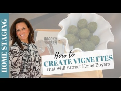 Home Staging Tips: How to Create Vignettes That Attract Home Buyers