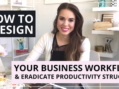 How To Design Your Business Workflow & Eradicate Productivity Struggles