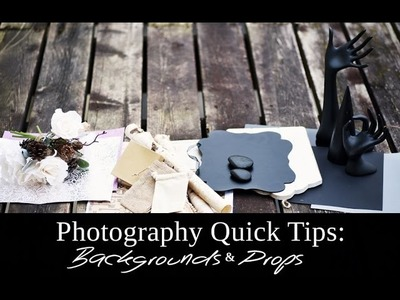 Photography Quick Tips BACKGROUNDS & PROPS