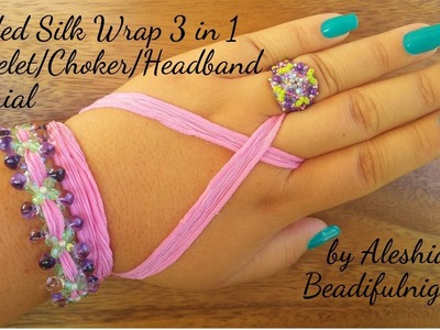Beaded Silk Wrap 3 in 1 Bracelet.Choker.Headband Tutorial