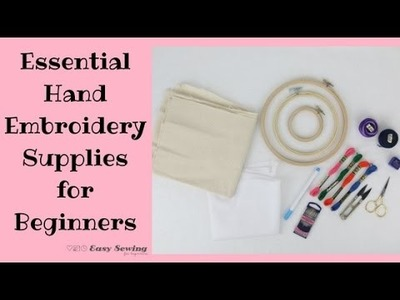 Essential Hand Embroidery Supplies - Hand Embroidery for Beginners Series