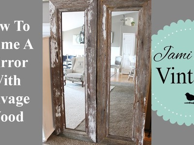 How To Frame A Mirror Using Salvage Wood