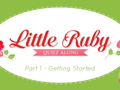 Little Ruby Quilt Along - Part 1! Easy Quilting Tutorial with Kimberly Jolly