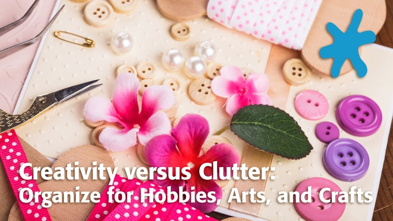 Creativity versus Clutter: Organize for Hobbies, Arts, and Crafts