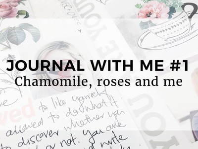 JOURNAL WITH ME #1 || Chamomile roses and me