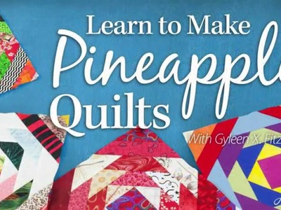 Learn to Make Pineapple Quilts With Gyleen X. Fitzgerald