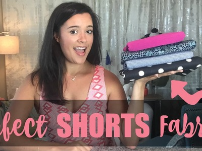 4 Fabrics to Make the Perfect Pair of Shorts!