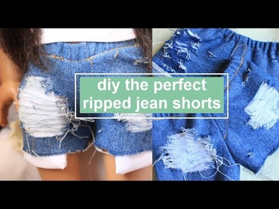 DIY THE PERFECT RIPPED JEAN SHORTS FOR AMERICAN GIRL DOLL | How to Distress Denim