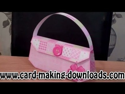 How To Make A 3D Handbag www.card-making-downloads.com