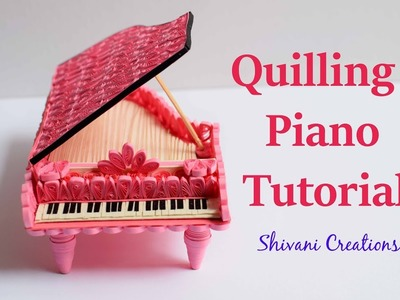 Quilled Piano Tutorial. How to make Quilling Showpiece. Miniature Paper Quilling Piano