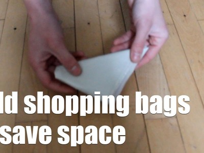How to fold plastic.shopping bags to save space