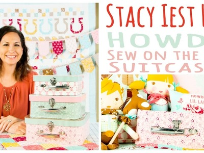 "Howdy ""Sew On the Go Suitcases"" with Stacy Iest Hsu"
