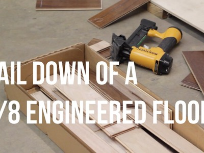 How to Nail Down of a three eighths engineered floor- ReallyCheapFloors.com Install Series
