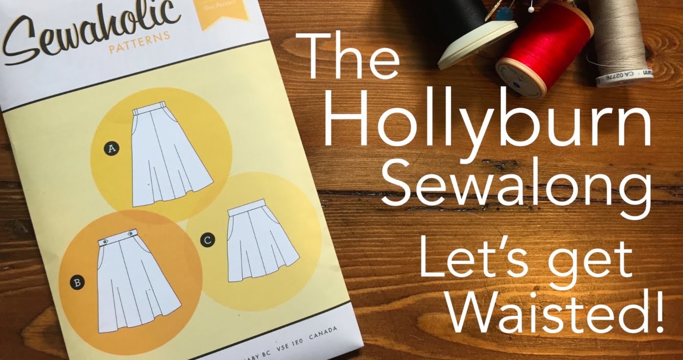 The Hollyburn Sewalong - Let's Get Waisted!