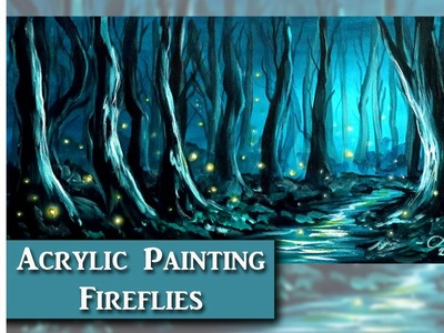 Acrylic Painting tips and techniques - How to paint fireflies and a forest in acrylics w. Lachri