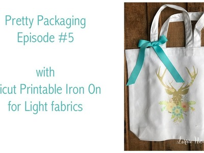 Pretty Packaging  Episode #5 with Cricut Printable Iron On Lite