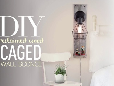 Do it yourself - Caged Wall Sconce on Recycled Wood Plank