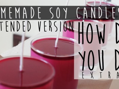 Homemade Soy Candles Extended Version [How Do You Do Extra]