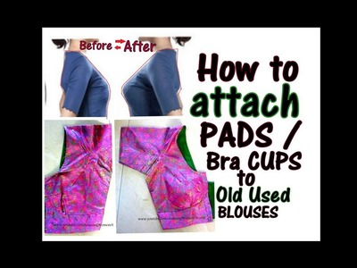 How to attach Pads.Bra CUPS to Convert Old UNUSED blouse to New.ALTERATION DIY