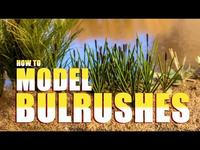 How to Model Bulrushes using Busch plastic models