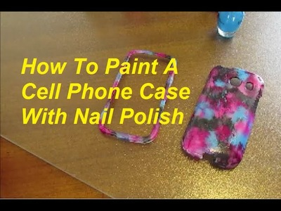 How To Paint A Cell Phone Case With Nail Polish
