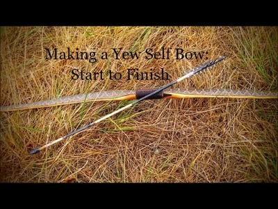 Making a Yew Selfbow: Start to Finish