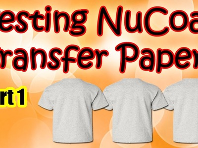 Part 1 Testing NuCoat Perma Trans Transfer Papers For T Shirt Printing