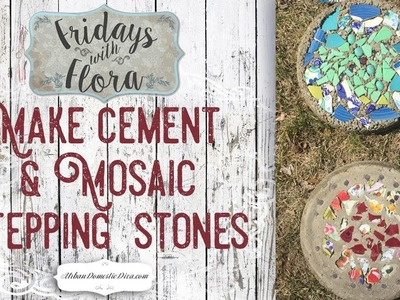 Make DIY Concrete Mosaic Stepping Stones for the Garden, Ep 37 Fridays w.Flora