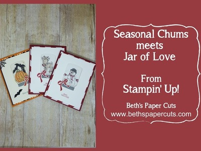 Seasonal Chums meets Jar of Love by Stampin' Up! ~ Beth's Paper Cuts