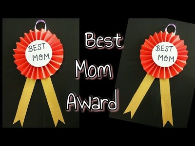 DIY Best Mom Award.Mother's Day Gift Ideas.Best Mom Gift Idea for Mother's Day
