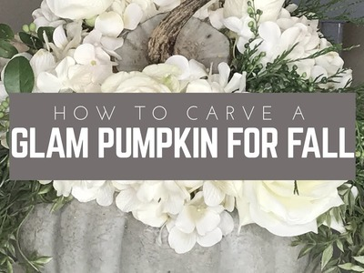 How to Carve a Glam Pumpkin for Thanksgiving| A Simple DIY
