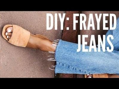 DIY: FRAYED HEM JEANS | HOW TO FRAY JEANS