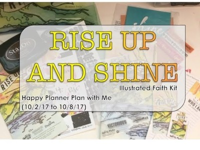 Rise up and Shine (Illustrated Faith Kit) - Happy Planner Plan with Me (10.2.17 to 10.8.17)