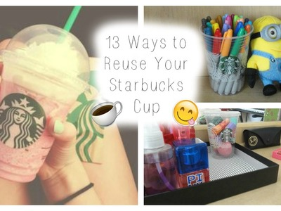 ♡ 13 Ways to Reuse Your Starbucks Cup ♡