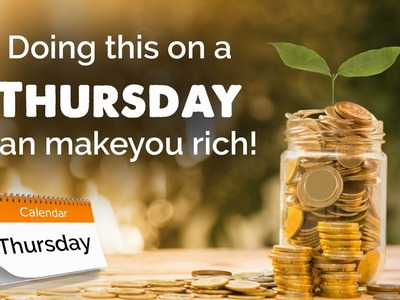 Doing this on a Thursday can make you rich