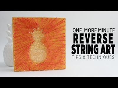 One More Minute: Tips & Techniques for Reverse String Art